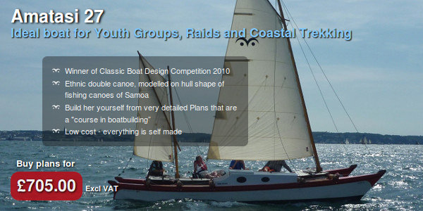 Amatasi 27. Ideal boat for youth groups, raids and coastal trekking. Winner of Classic Boat Design Competition 2010. Ethnic double canoe, modelled on hull shape of fishing canoes of Samoa. Build her yourself from very detailed Plans that are a