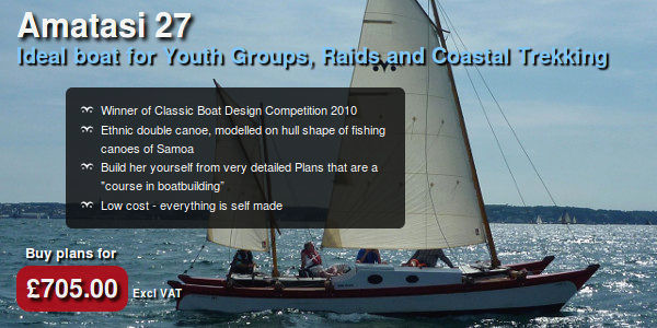 Amatasi Building Plans - now available. Ideal boat for youth groups, raids and coastal trekking. Winner of Classic Boat Design Competition 2010. Ethnic double canoe, modelled on hull shape of fishing canoes of Samoa. Build her yourself from very detailed Plans that are a