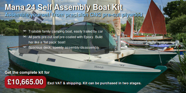 Mana 24 Self Assembly Boat Kit. Assemble yourself from precision CNC pre-cut plywood. Trailable family camping boat, easily trailed by car. All parts pre cut and pre-coated with Epoxy. Build her like a 'flat pack' boat! Spacious deck, speedy assembly/disassembly. Get the complete kit for £10,665. Excl VAT & shipping. Kit can be purchased in two stages.