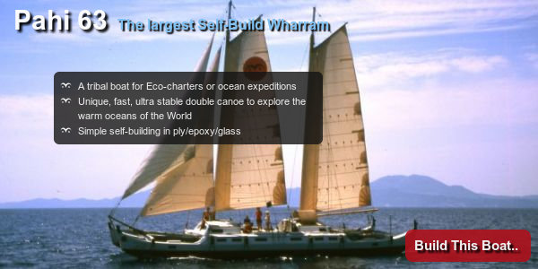 Pahi 63 - The largest Self-Build Wharram. A tribal boat for Eco-charters or ocean expeditions. Unique, fast, ultra stable double canoe to explore the warm oceans of the World. Simple self-building in ply/epoxy/glass.