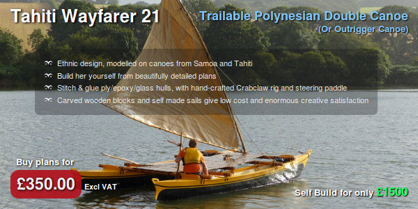 Tahiti Wayfarer 21 Trailable Polynesian Double Canoe, or Outrigger. Ethnic design, modelled on canoes from Samoa and Tahiti. Build her yourself from beautifully detailed plans. Stitch & glue ply/epoxy/glass hulls, with hand-crafted Crabclaw rig and steering paddle. Carved wooden blocks and self-made sails give low cost and enormous creative satisfaction. Buy plans for £350.00 excluding VAT. Self Build for only £1500.