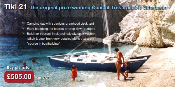 Tiki 21 - The original prize-winning Coastal Trek trailable catamaran. Camping cat with spacious pramhood decktent. Easy beaching, no boards or drop down rudders. Build her yourself in ultra simple ply/epoxy/glass 'stitch & glue' from Plans described as a course in boatbuilding. Buy plans for £505.00 excluding VAT.