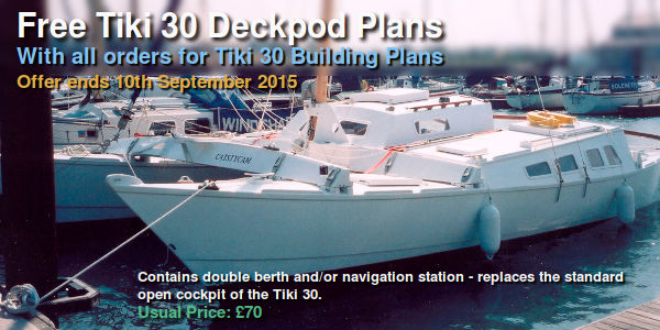 Free Tiki 30 Deckpod plans with all orders for Tiki 30 building plans. Offers ends 2nd August 2015. Contains double berth - replaces the standard open cockpit of the Tiki 30. Usual price: 70 pounds.