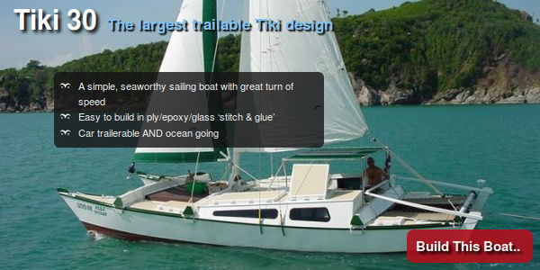 Tiki 30 self build boat. A simple, seaworthy sailing boat, great turn of speed. Easy to build in ply/epoxy/glass 'stitch and glue. Car trailerable AND ocean going.
