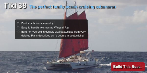 Tiki 38 - The perfect family ocean cruising catamaran. Fast, stable and seaworthy. Easy to handle two masted Wingsail Rig. Build her yourself in durable ply/epoxy/glass from very detailed Plans described as a course in boatbuilding.